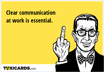 Clear communication at work is essential.