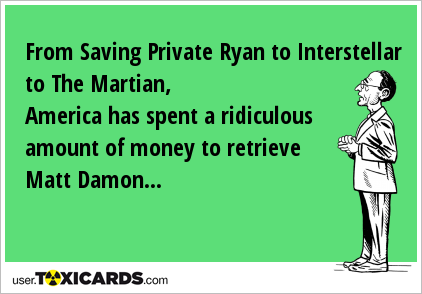 From Saving Private Ryan to Interstellar to The Martian, America has spent a ridiculous amount of money to retrieve Matt Damon...