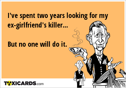 I've spent two years looking for my ex-girlfriend's killer... But no one will do it.