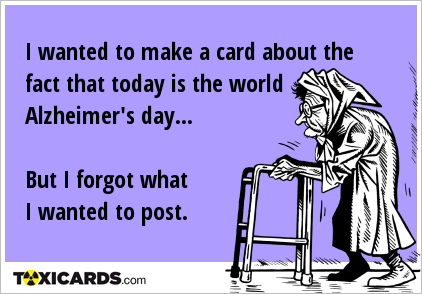 I wanted to make a card about the fact that today is the world Alzheimer's day... But I forgot what I wanted to post.