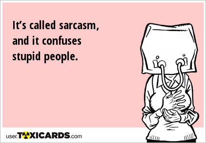 it-s-called-sarcasm-and-it-confuses-stup