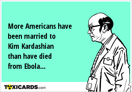 More Americans have been married to Kim Kardashian than have died from Ebola...
