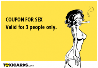 COUPON FOR SEX Valid for 3 people only.