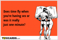 Does time fly when you're having sex or was it really just one minute?