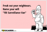 "Freak out your neighbours. Name your wifi ""FBI Surveillance Van"""