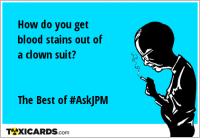 How do you get blood stains out of a clown suit? The Best of #AskJPM