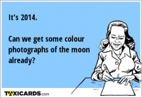 It's 2014. Can we get some colour photographs of the moon already?