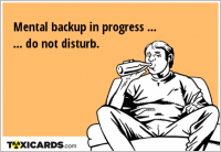 Mental backup in progress ... ... do not disturb.