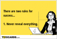 There are two rules for success... 1. Never reveal everything.