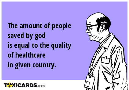 The amount of people saved by god is equal to the quality of healthcare in given country.