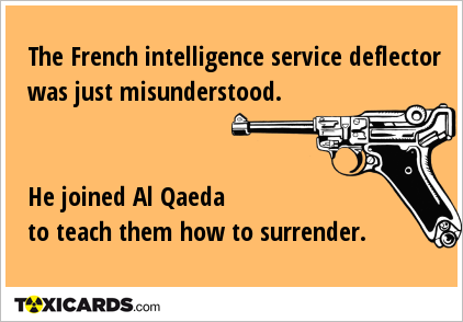 The French intelligence service deflector was just misunderstood. He joined Al Qaeda to teach them how to surrender.