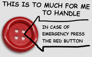 in case it's all to much for you to handle press the red panic button